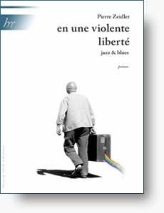 Couverture d'en une violente liberté de Pierre Zeidler